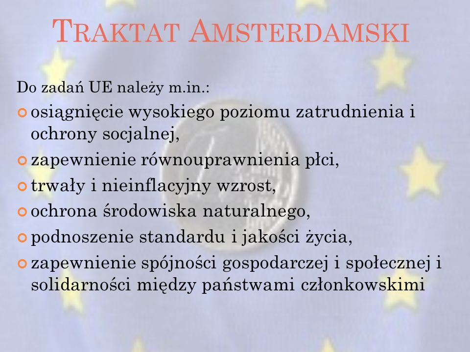 T RAKTAT A MSTERDAMSKI Do zadań UE należy m.in.: osiągnięcie wysokiego poziomu zatrudnienia i ochrony socjalnej, zapewnienie równouprawnienia płci, tr