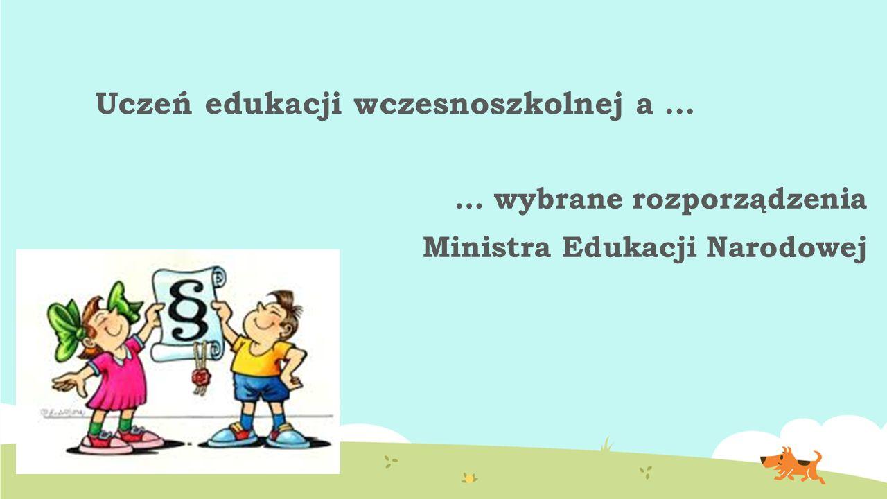 Uczeń edukacji wczesnoszkolnej a … … wybrane rozporządzenia Ministra Edukacji Narodowej