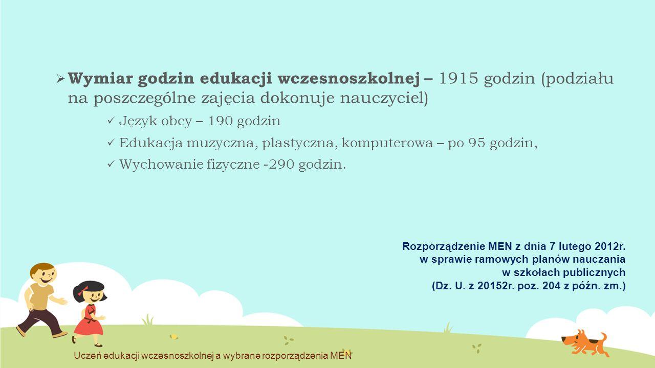  Wymiar godzin edukacji wczesnoszkolnej – 1915 godzin (podziału na poszczególne zajęcia dokonuje nauczyciel) Język obcy – 190 godzin Edukacja muzyczn