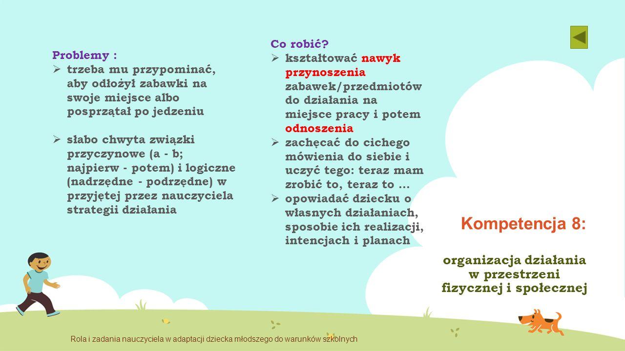Kompetencja 8: organizacja działania w przestrzeni fizycznej i społecznej Problemy :  trzeba mu przypominać, aby odłożył zabawki na swoje miejsce alb