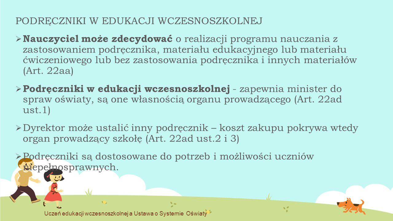 PODRĘCZNIKI W EDUKACJI WCZESNOSZKOLNEJ  Nauczyciel może zdecydować o realizacji programu nauczania z zastosowaniem podręcznika, materiału edukacyjneg