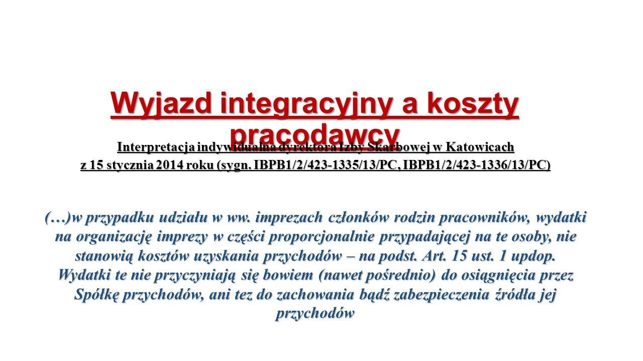 Wyjazd integracyjny a koszty pracodawcy Interpretacja indywidualna dyrektora Izby Skarbowej w Katowicach z 15 stycznia 2014 roku (sygn.