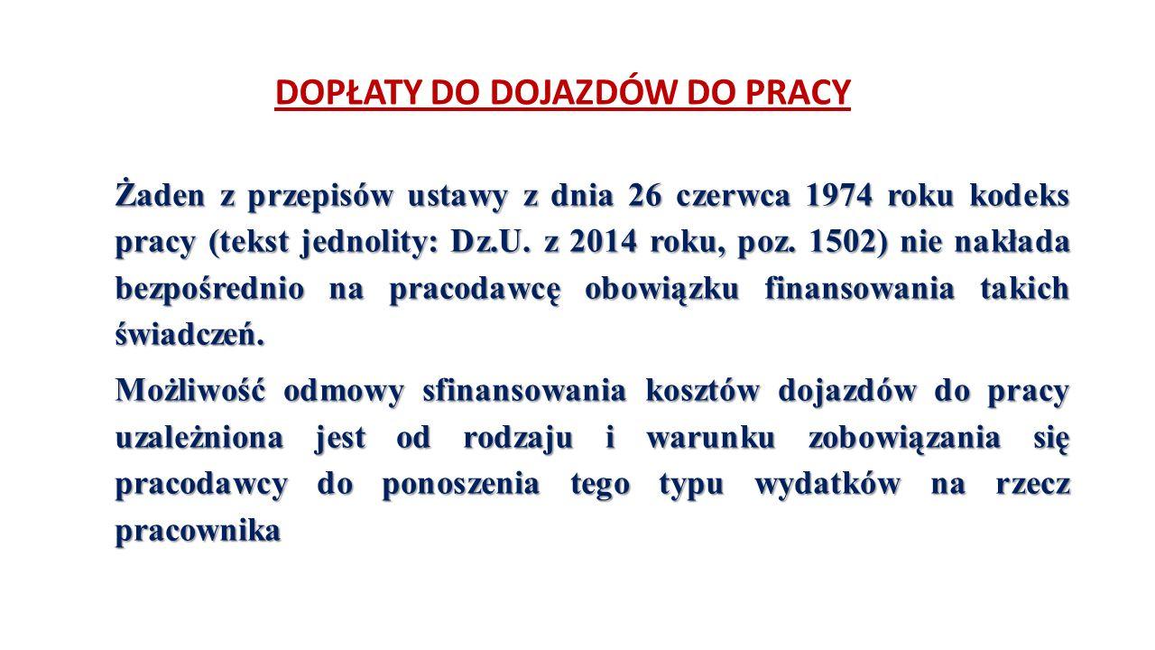 DOPŁATY DO DOJAZDÓW DO PRACY Żaden z przepisów ustawy z dnia 26 czerwca 1974 roku kodeks pracy (tekst jednolity: Dz.U.