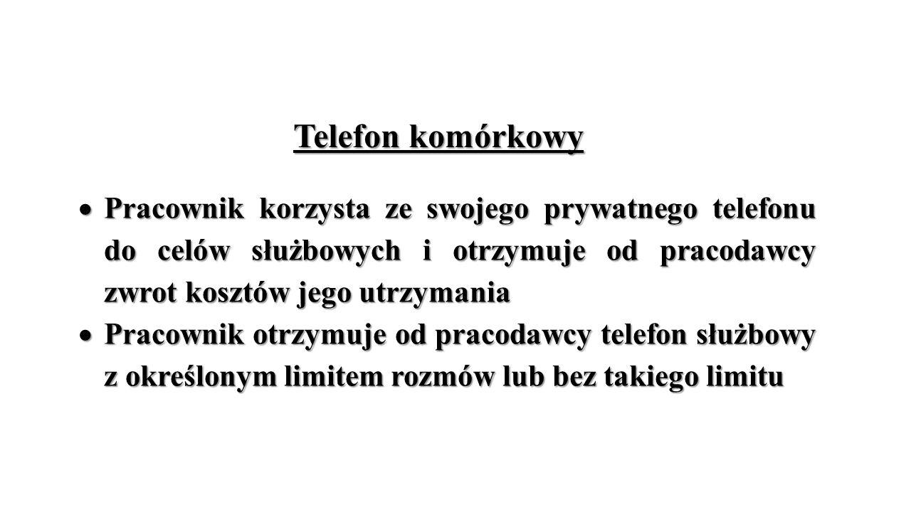 Telefon komórkowy  Pracownik korzysta ze swojego prywatnego telefonu do celów służbowych i otrzymuje od pracodawcy zwrot kosztów jego utrzymania  Pracownik otrzymuje od pracodawcy telefon służbowy z określonym limitem rozmów lub bez takiego limitu