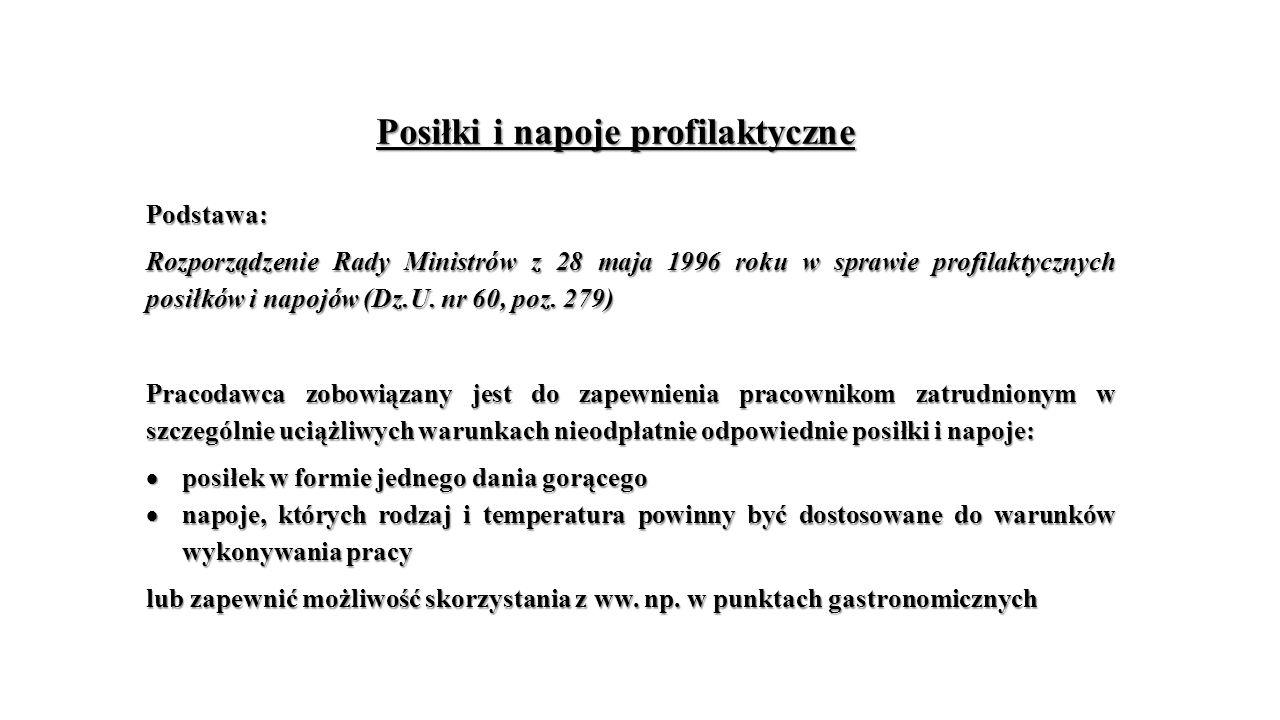 Posiłki i napoje profilaktyczne Podstawa: Rozporządzenie Rady Ministrów z 28 maja 1996 roku w sprawie profilaktycznych posiłków i napojów (Dz.U.