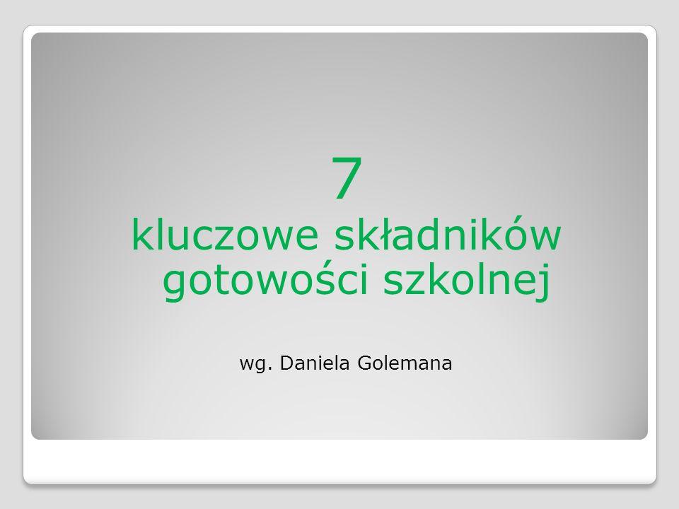 7 kluczowe składników gotowości szkolnej wg. Daniela Golemana