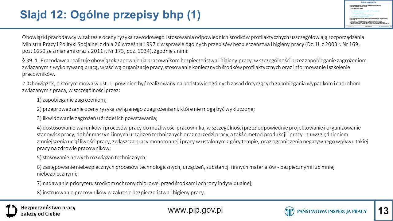 13 www.pip.gov.pl Slajd 12: Ogólne przepisy bhp (1) Obowiązki pracodawcy w zakresie oceny ryzyka zawodowego i stosowania odpowiednich środków profilak