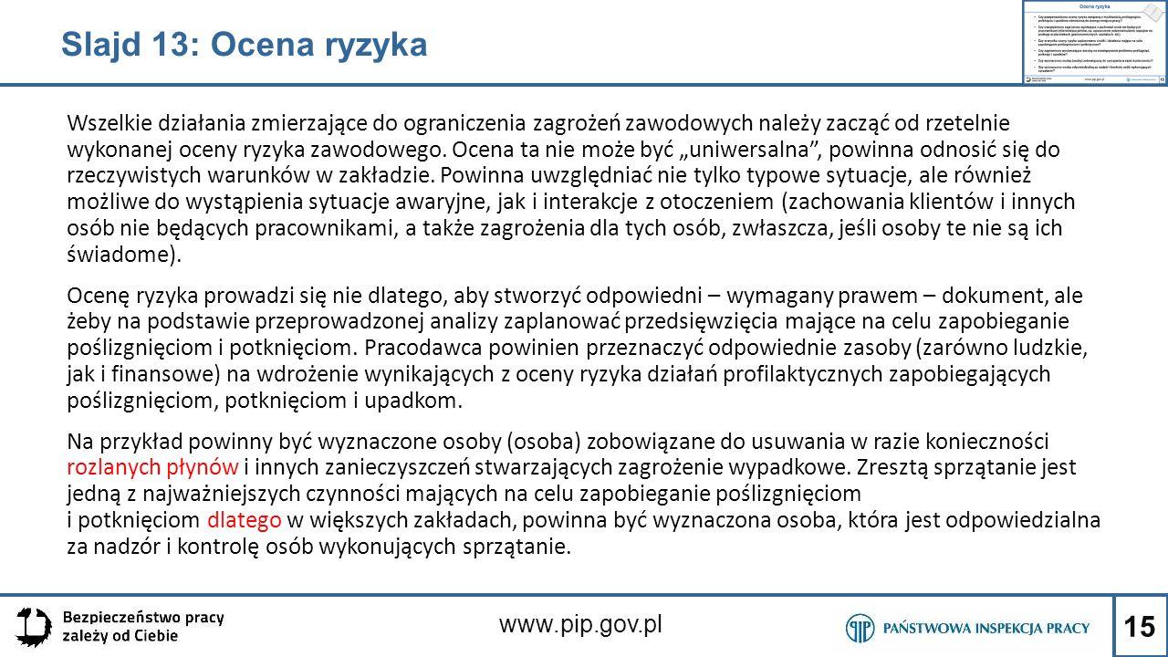 15 www.pip.gov.pl Slajd 13: Ocena ryzyka Wszelkie działania zmierzające do ograniczenia zagrożeń zawodowych należy zacząć od rzetelnie wykonanej oceny