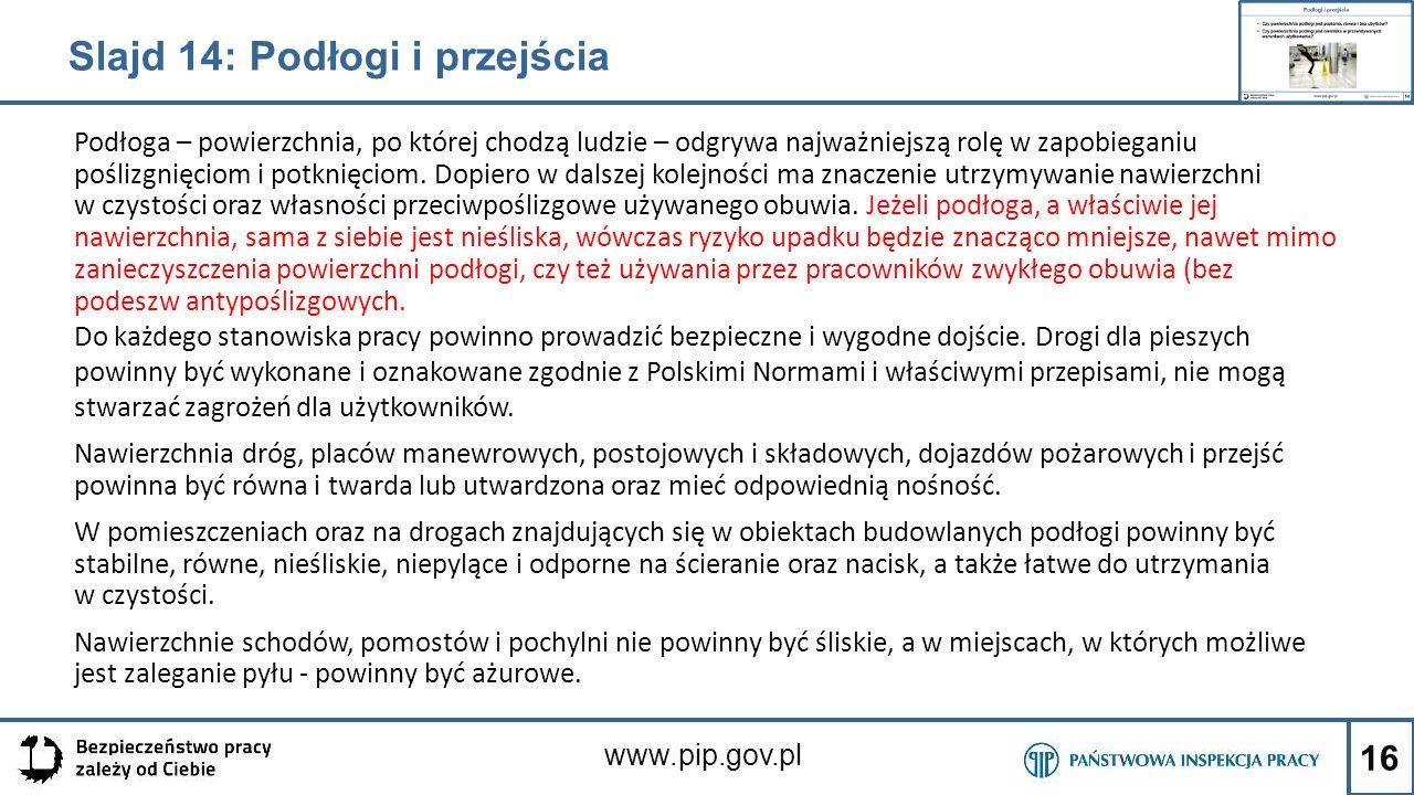 16 www.pip.gov.pl Podłoga – powierzchnia, po której chodzą ludzie – odgrywa najważniejszą rolę w zapobieganiu poślizgnięciom i potknięciom. Dopiero w