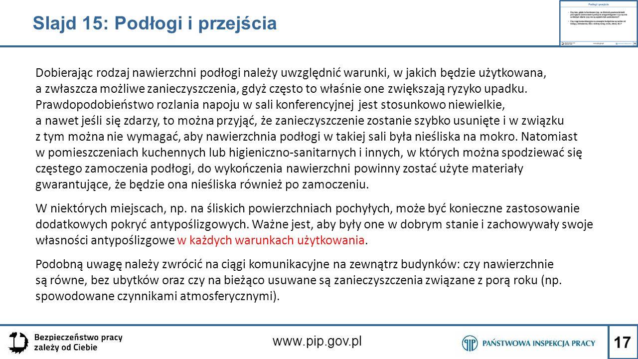 17 www.pip.gov.pl Dobierając rodzaj nawierzchni podłogi należy uwzględnić warunki, w jakich będzie użytkowana, a zwłaszcza możliwe zanieczyszczenia, g