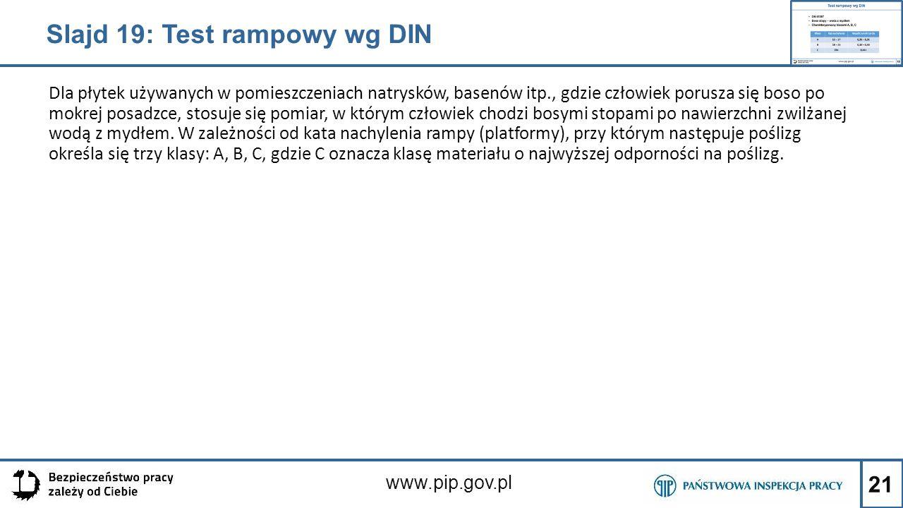 21 www.pip.gov.pl Dla płytek używanych w pomieszczeniach natrysków, basenów itp., gdzie człowiek porusza się boso po mokrej posadzce, stosuje się pomi