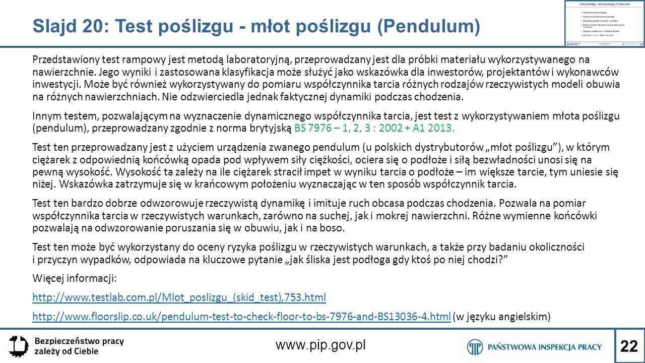22 www.pip.gov.pl Przedstawiony test rampowy jest metodą laboratoryjną, przeprowadzany jest dla próbki materiału wykorzystywanego na nawierzchnie. Jeg