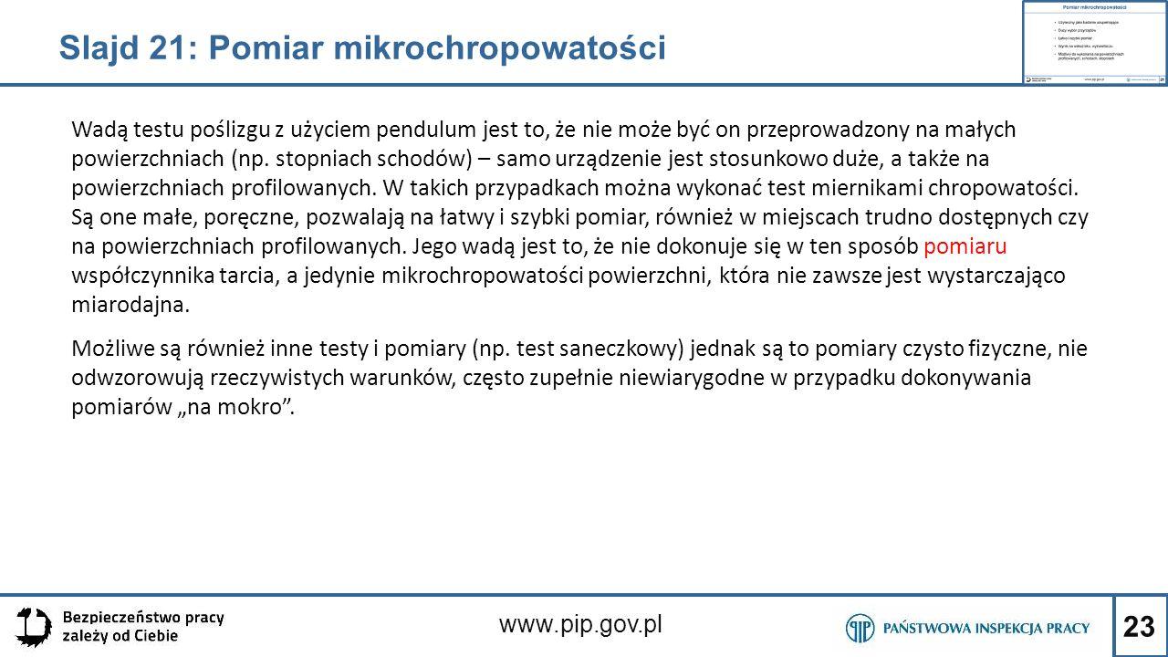 23 www.pip.gov.pl Wadą testu poślizgu z użyciem pendulum jest to, że nie może być on przeprowadzony na małych powierzchniach (np. stopniach schodów) –