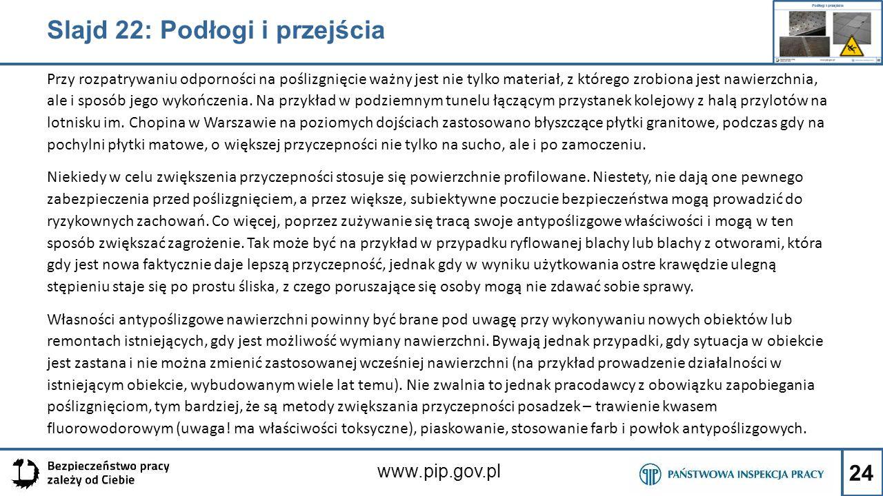 24 www.pip.gov.pl Przy rozpatrywaniu odporności na poślizgnięcie ważny jest nie tylko materiał, z którego zrobiona jest nawierzchnia, ale i sposób jeg