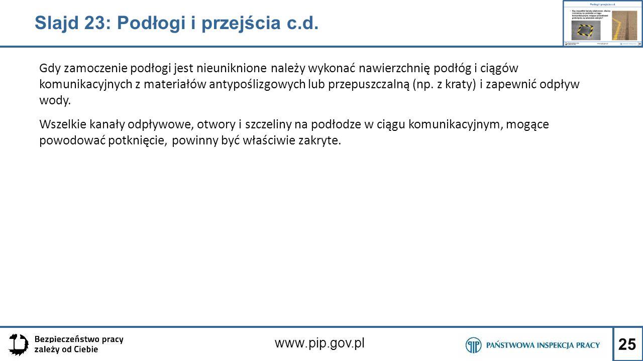 25 www.pip.gov.pl Gdy zamoczenie podłogi jest nieuniknione należy wykonać nawierzchnię podłóg i ciągów komunikacyjnych z materiałów antypoślizgowych l