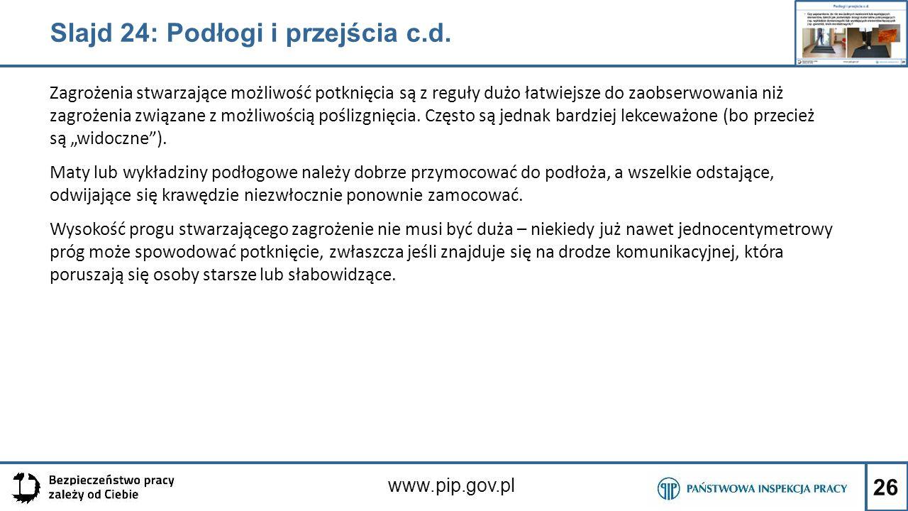 26 www.pip.gov.pl Zagrożenia stwarzające możliwość potknięcia są z reguły dużo łatwiejsze do zaobserwowania niż zagrożenia związane z możliwością pośl