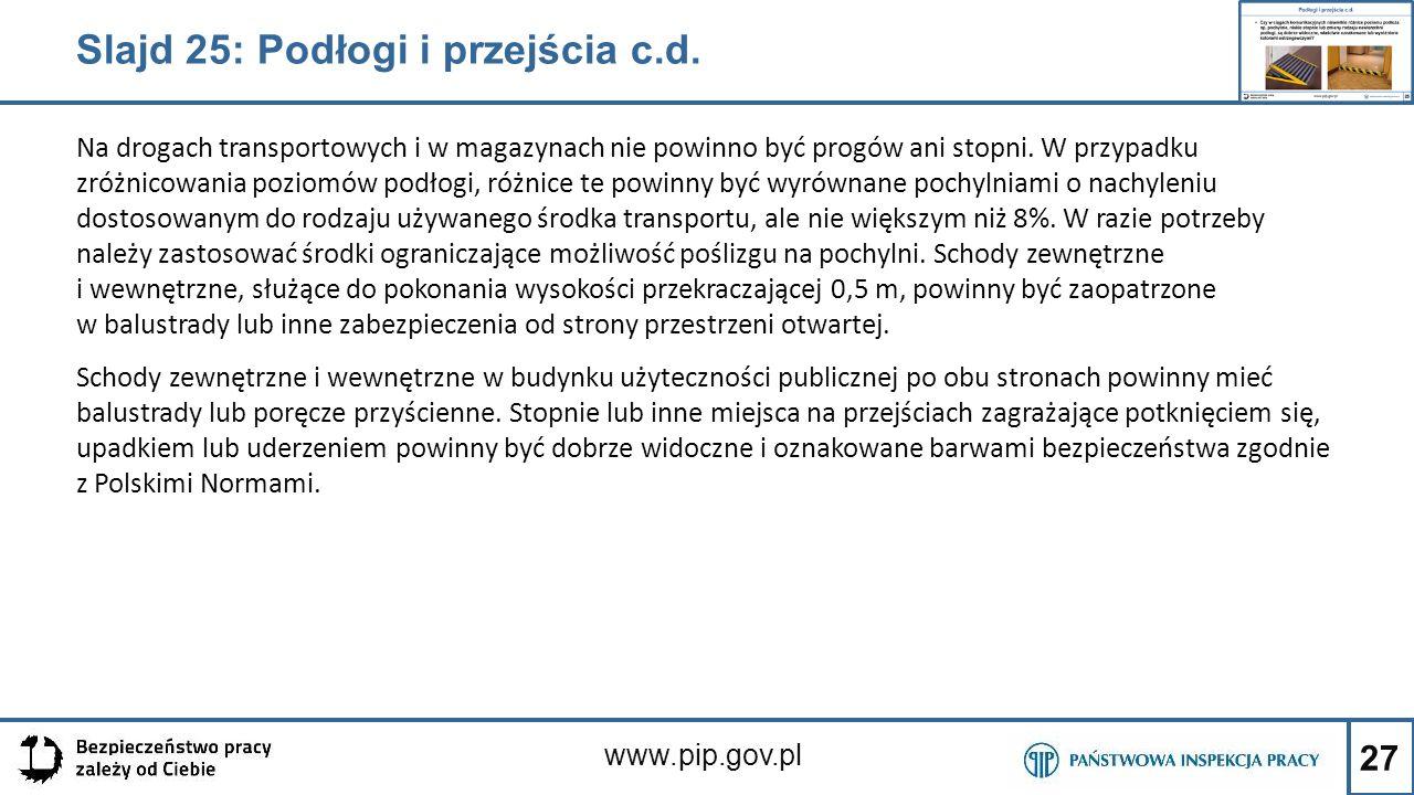 27 www.pip.gov.pl Na drogach transportowych i w magazynach nie powinno być progów ani stopni. W przypadku zróżnicowania poziomów podłogi, różnice te p