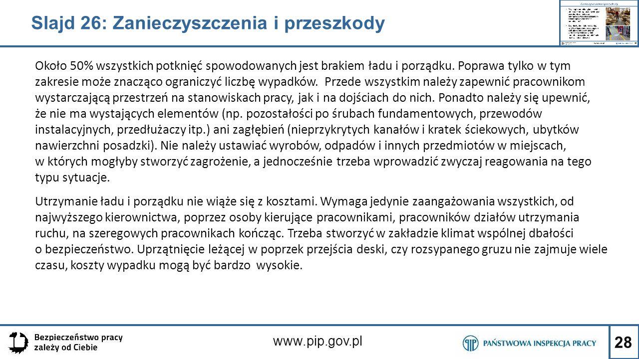 28 www.pip.gov.pl Około 50% wszystkich potknięć spowodowanych jest brakiem ładu i porządku. Poprawa tylko w tym zakresie może znacząco ograniczyć licz