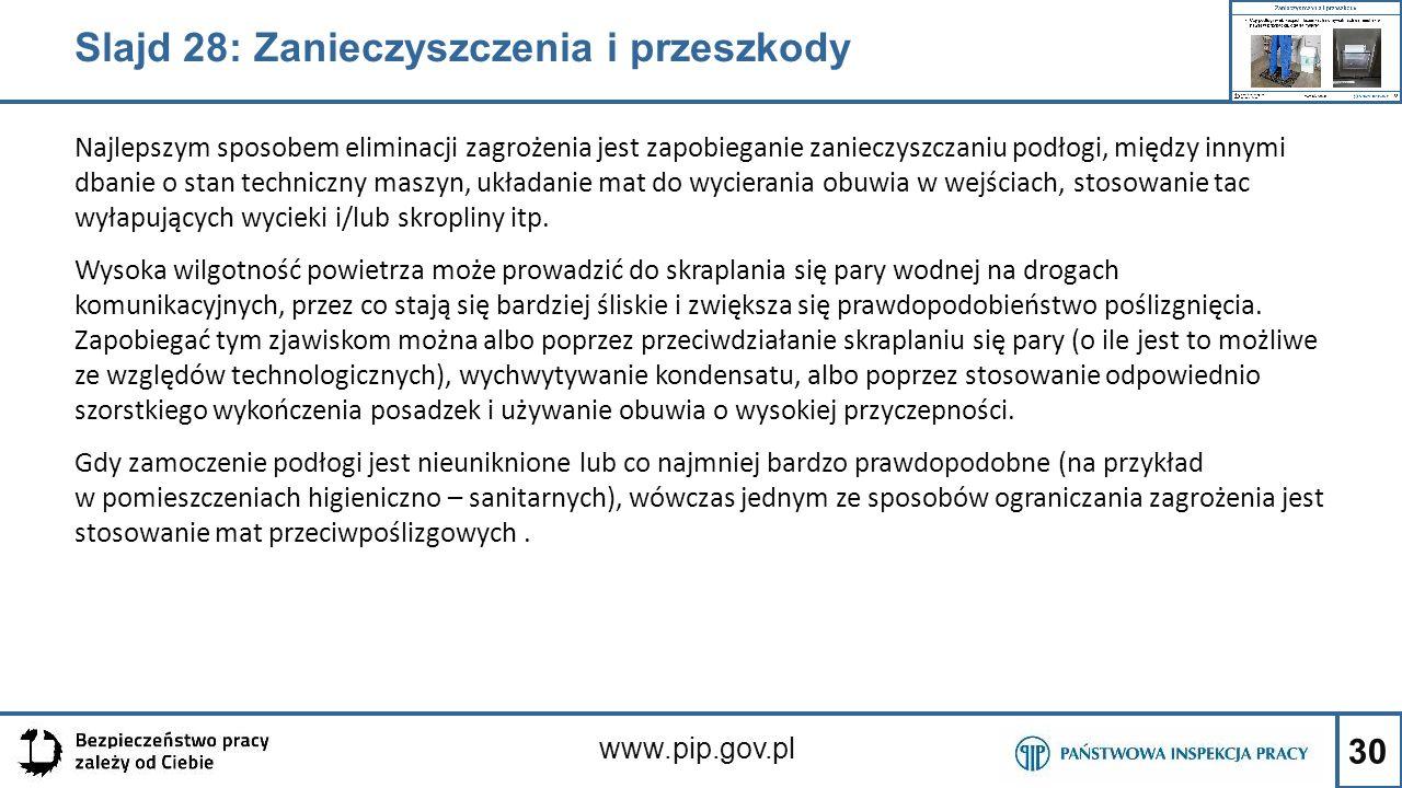 30 www.pip.gov.pl Najlepszym sposobem eliminacji zagrożenia jest zapobieganie zanieczyszczaniu podłogi, między innymi dbanie o stan techniczny maszyn,