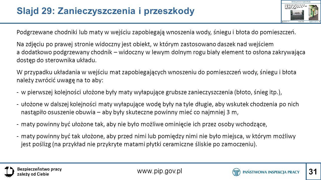 31 www.pip.gov.pl Podgrzewane chodniki lub maty w wejściu zapobiegają wnoszenia wody, śniegu i błota do pomieszczeń. Na zdjęciu po prawej stronie wido