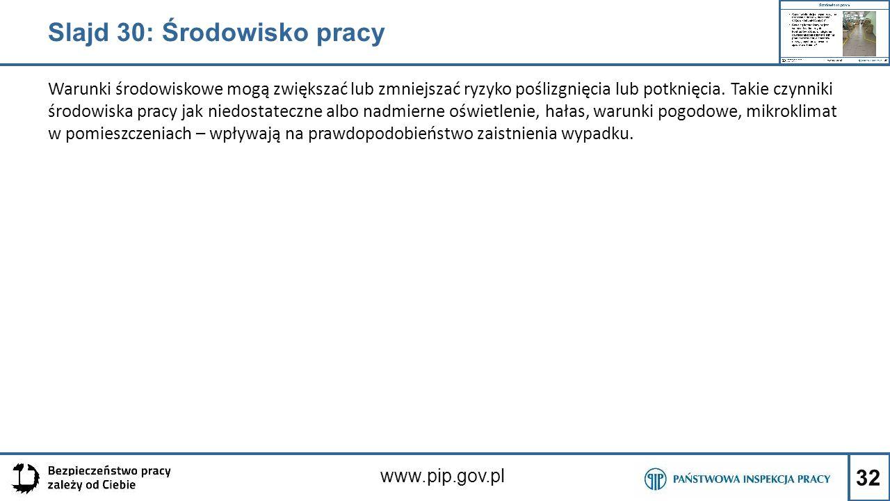 32 www.pip.gov.pl Warunki środowiskowe mogą zwiększać lub zmniejszać ryzyko poślizgnięcia lub potknięcia. Takie czynniki środowiska pracy jak niedosta