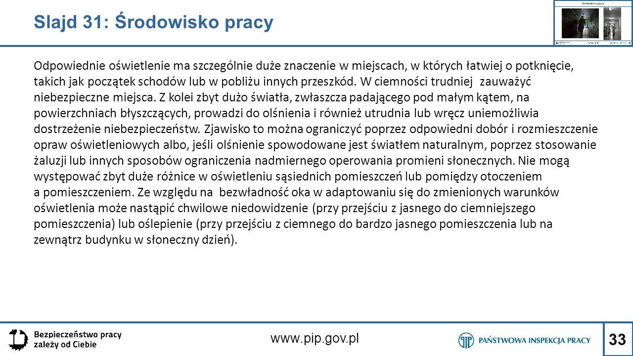 33 www.pip.gov.pl Odpowiednie oświetlenie ma szczególnie duże znaczenie w miejscach, w których łatwiej o potknięcie, takich jak początek schodów lub w