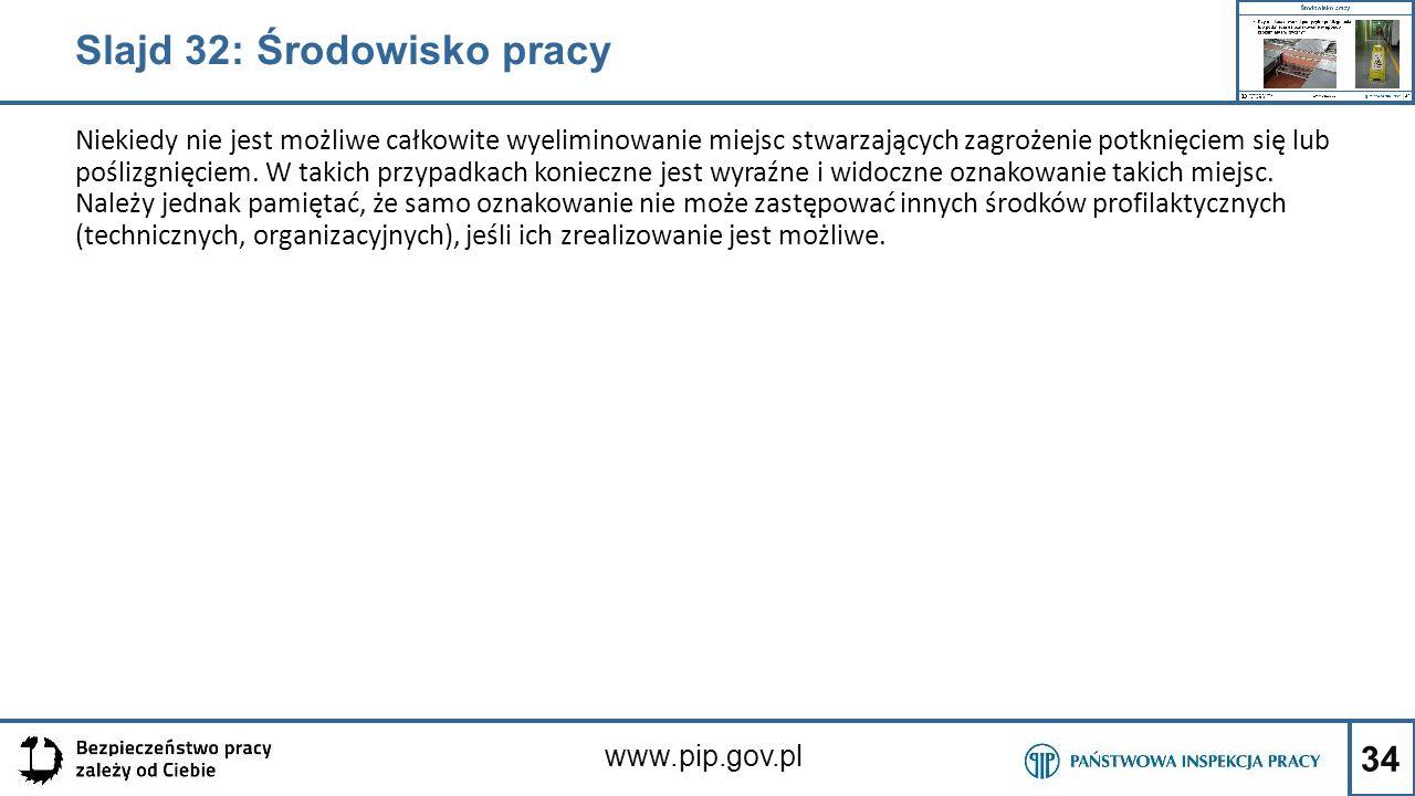 34 www.pip.gov.pl Niekiedy nie jest możliwe całkowite wyeliminowanie miejsc stwarzających zagrożenie potknięciem się lub poślizgnięciem. W takich przy