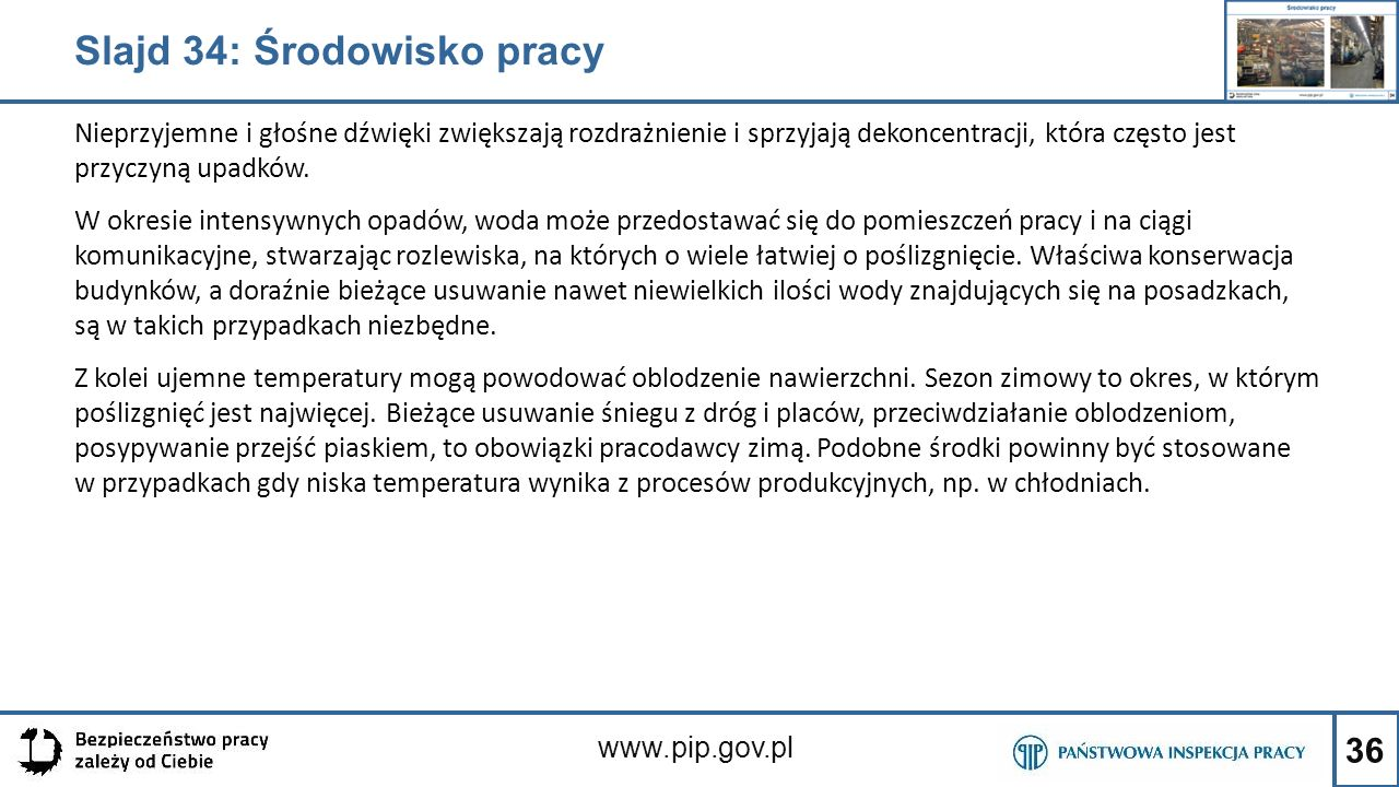 36 www.pip.gov.pl Nieprzyjemne i głośne dźwięki zwiększają rozdrażnienie i sprzyjają dekoncentracji, która często jest przyczyną upadków. W okresie in
