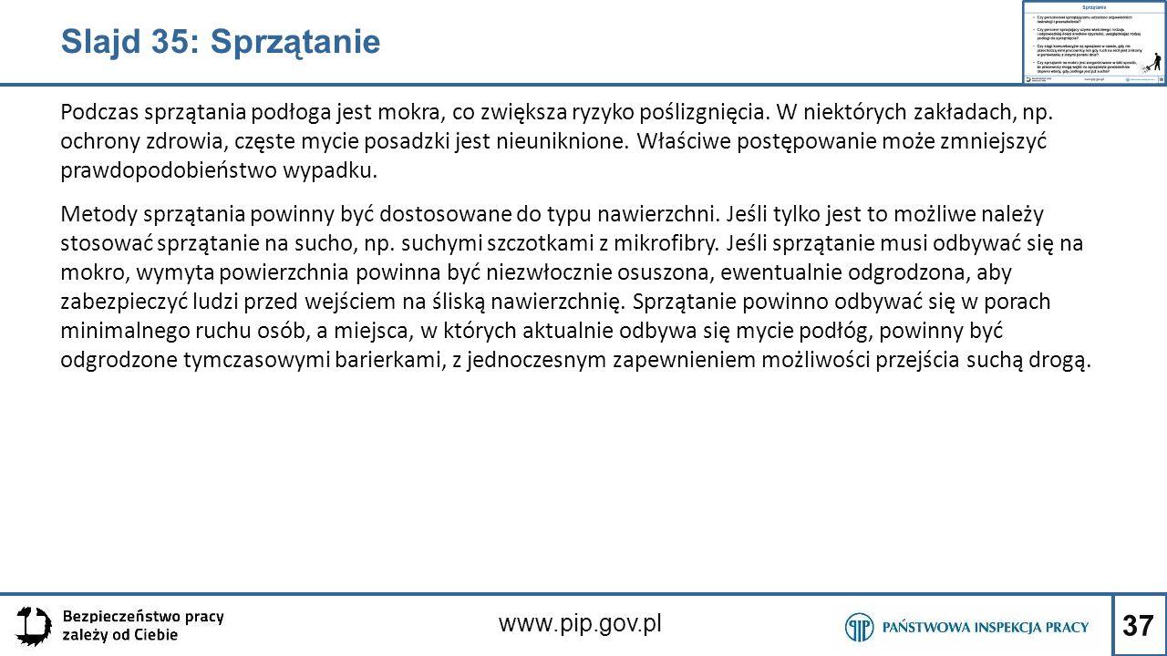 37 www.pip.gov.pl Podczas sprzątania podłoga jest mokra, co zwiększa ryzyko poślizgnięcia. W niektórych zakładach, np. ochrony zdrowia, częste mycie p