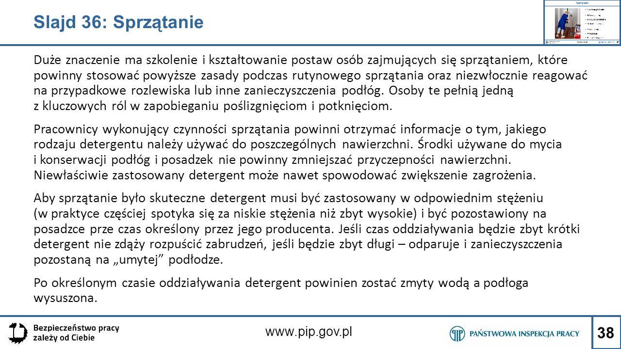 38 www.pip.gov.pl Duże znaczenie ma szkolenie i kształtowanie postaw osób zajmujących się sprzątaniem, które powinny stosować powyższe zasady podczas