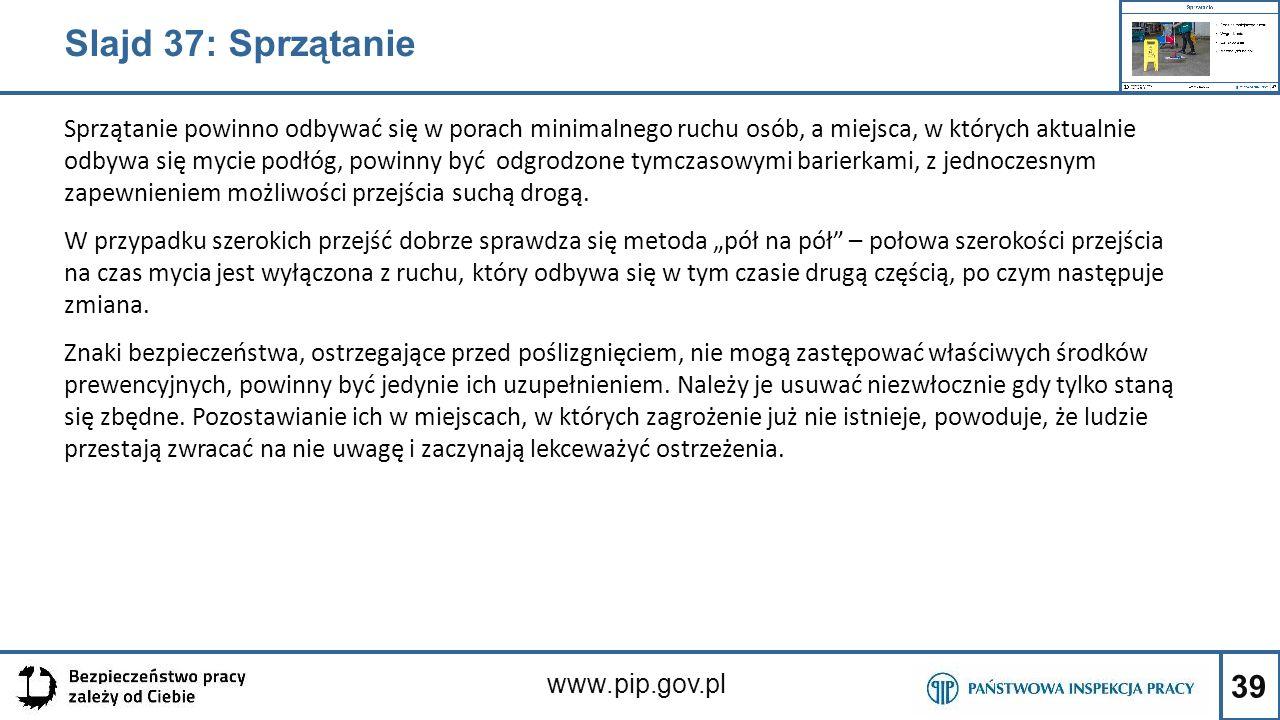 39 www.pip.gov.pl Sprzątanie powinno odbywać się w porach minimalnego ruchu osób, a miejsca, w których aktualnie odbywa się mycie podłóg, powinny być
