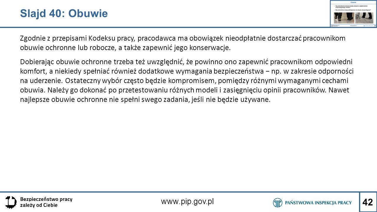 42 www.pip.gov.pl Zgodnie z przepisami Kodeksu pracy, pracodawca ma obowiązek nieodpłatnie dostarczać pracownikom obuwie ochronne lub robocze, a także