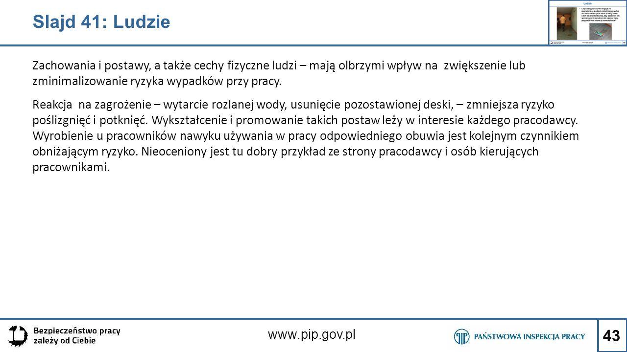 43 www.pip.gov.pl Zachowania i postawy, a także cechy fizyczne ludzi – mają olbrzymi wpływ na zwiększenie lub zminimalizowanie ryzyka wypadków przy pr