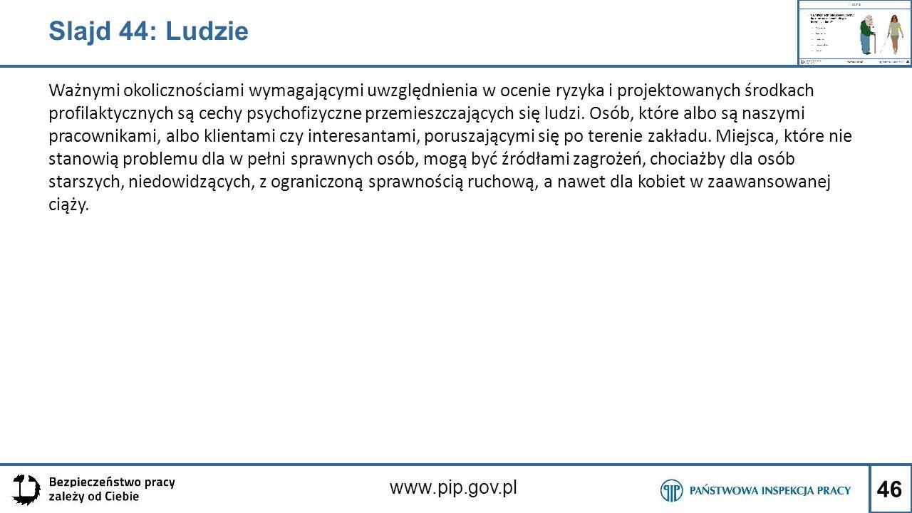 46 www.pip.gov.pl Ważnymi okolicznościami wymagającymi uwzględnienia w ocenie ryzyka i projektowanych środkach profilaktycznych są cechy psychofizyczn