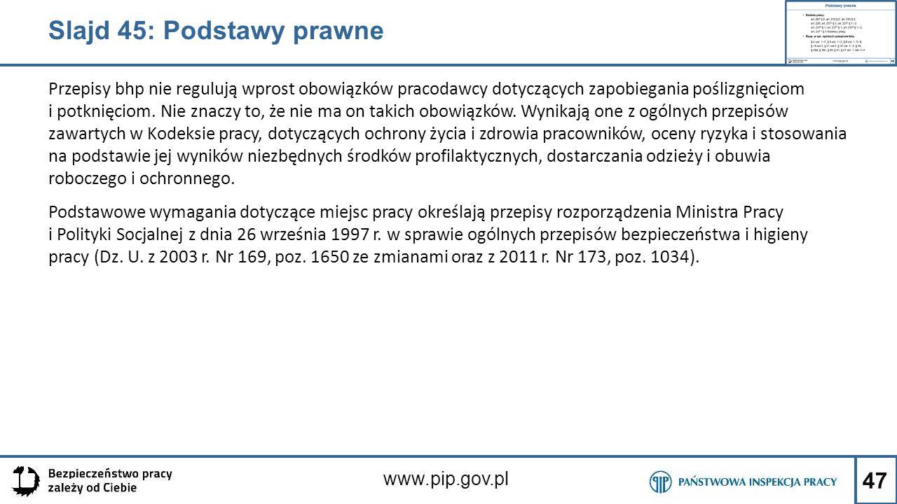 47 www.pip.gov.pl Przepisy bhp nie regulują wprost obowiązków pracodawcy dotyczących zapobiegania poślizgnięciom i potknięciom. Nie znaczy to, że nie