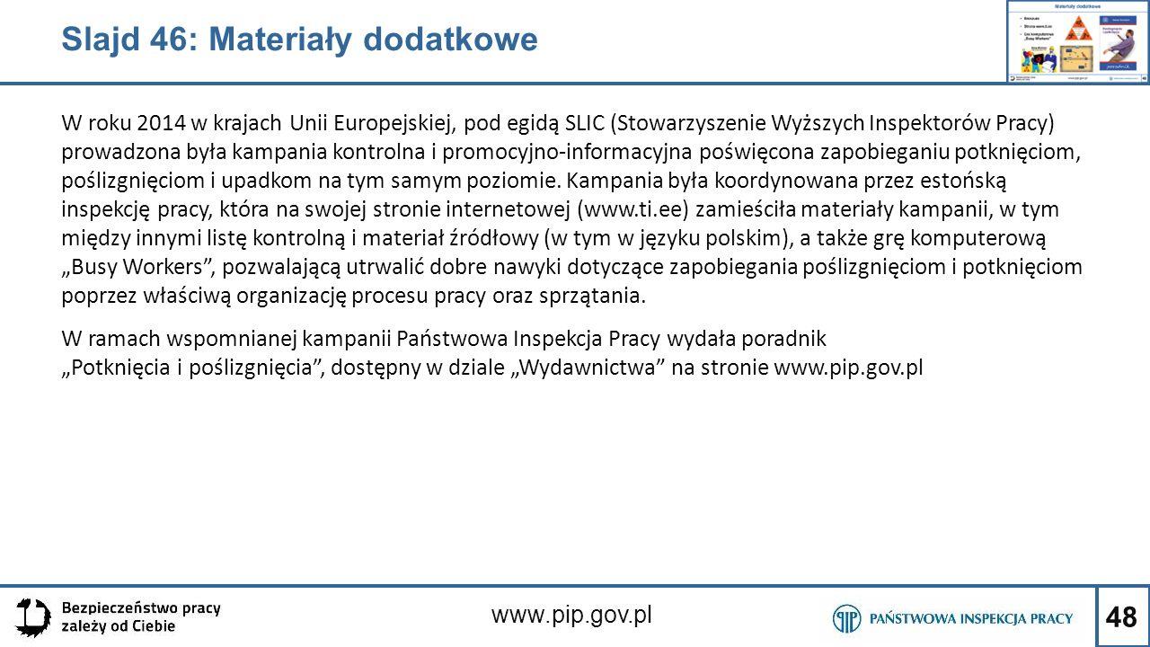 48 www.pip.gov.pl Slajd 46: Materiały dodatkowe W roku 2014 w krajach Unii Europejskiej, pod egidą SLIC (Stowarzyszenie Wyższych Inspektorów Pracy) pr