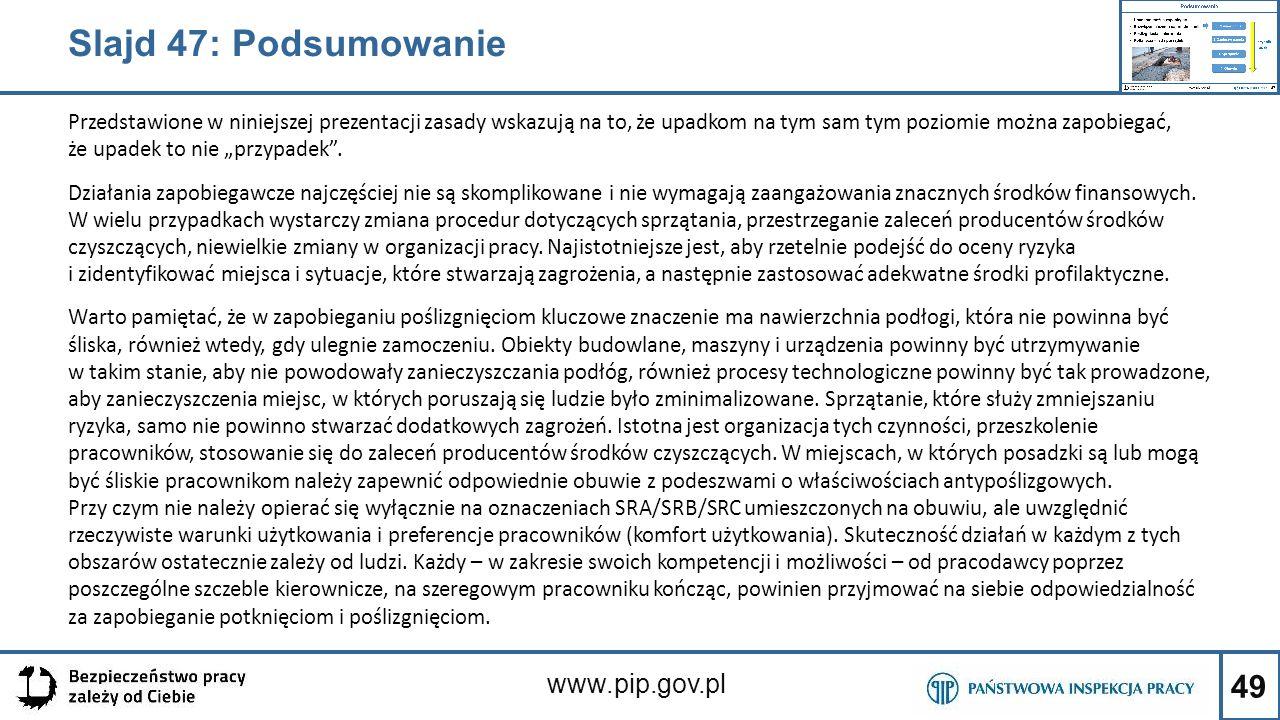 49 www.pip.gov.pl Przedstawione w niniejszej prezentacji zasady wskazują na to, że upadkom na tym sam tym poziomie można zapobiegać, że upadek to nie