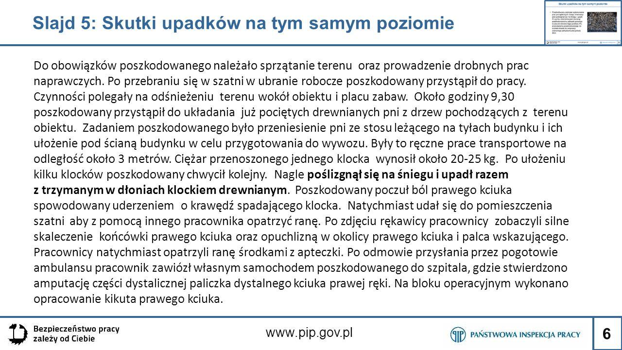6 www.pip.gov.pl Do obowiązków poszkodowanego należało sprzątanie terenu oraz prowadzenie drobnych prac naprawczych. Po przebraniu się w szatni w ubra