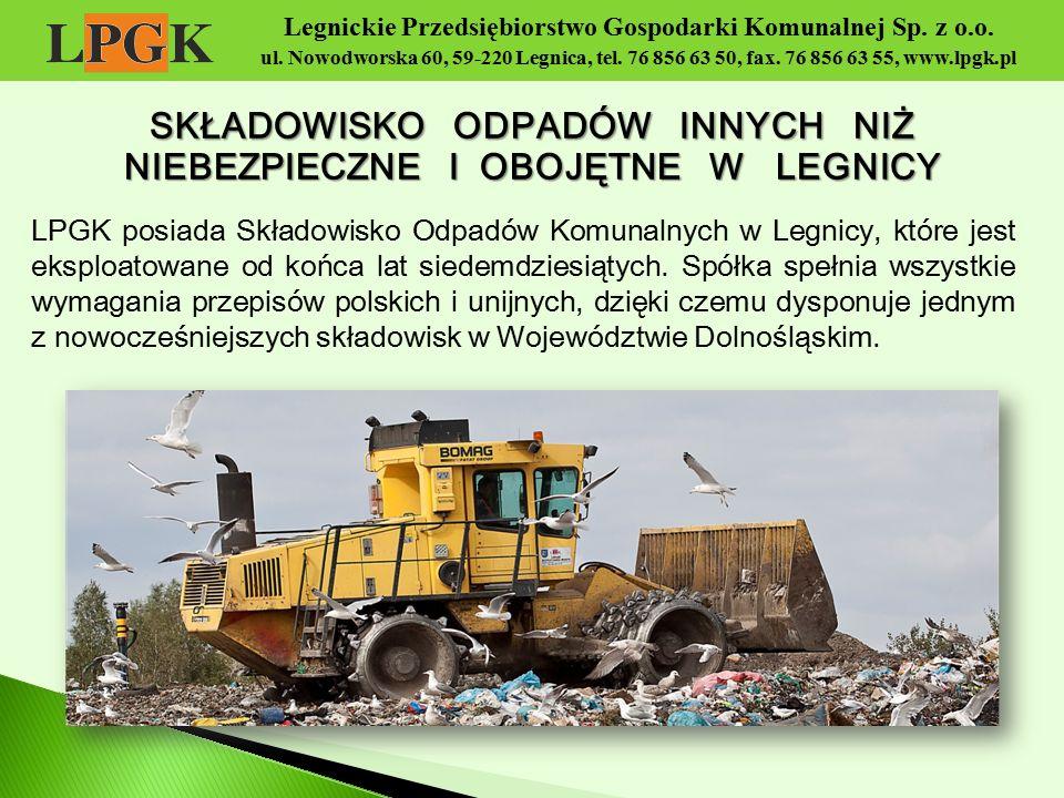 Legnickie Przedsiębiorstwo Gospodarki Komunalnej Sp. z o.o. ul. Nowodworska 60, 59-220 Legnica, tel. 76 856 63 50, fax. 76 856 63 55, www.lpgk.pl LPGK
