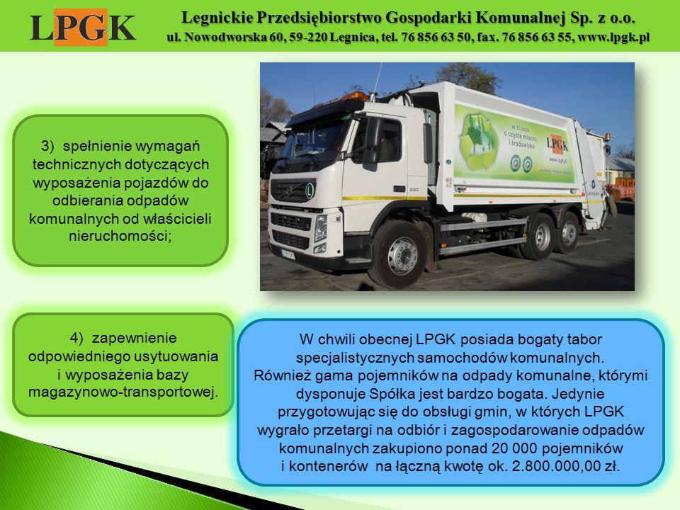 Legnickie Przedsiębiorstwo Gospodarki Komunalnej Sp. z o.o. ul. Nowodworska 60, 59-220 Legnica, tel. 76 856 63 50, fax. 76 856 63 55, www.lpgk.pl 3) s