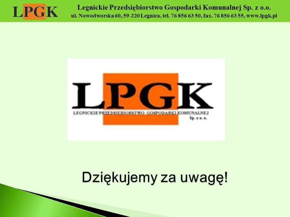Legnickie Przedsiębiorstwo Gospodarki Komunalnej Sp. z o.o. ul. Nowodworska 60, 59-220 Legnica, tel. 76 856 63 50, fax. 76 856 63 55, www.lpgk.pl