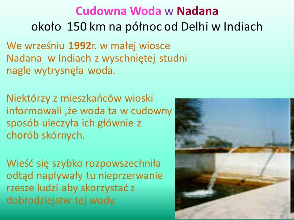 Cudowna Woda w Nadana około 150 km na północ od Delhi w Indiach We wrześniu 1992r. w małej wiosce Nadana w Indiach z wyschniętej studni nagle wytrysnę