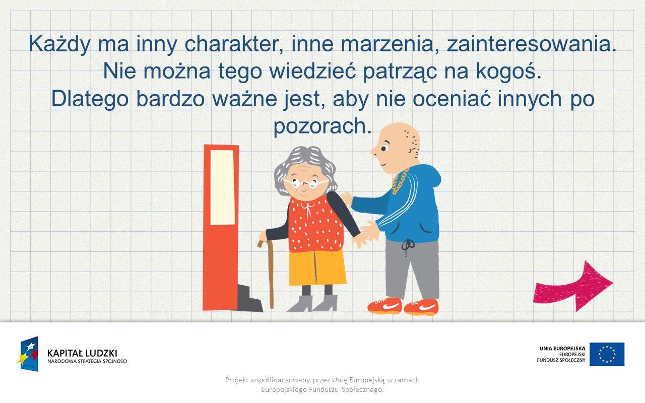 Projekt współfinansowany przez Unię Europejską w ramach Europejskiego Funduszu Społecznego. Każdy ma inny charakter, inne marzenia, zainteresowania. N