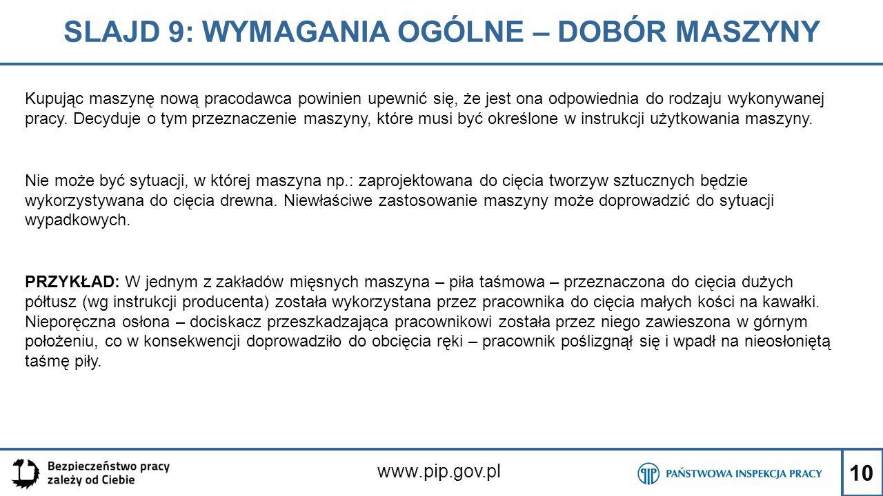 10 SLAJD 9: WYMAGANIA OGÓLNE – DOBÓR MASZYNY www.pip.gov.pl Kupując maszynę nową pracodawca powinien upewnić się, że jest ona odpowiednia do rodzaju wykonywanej pracy.
