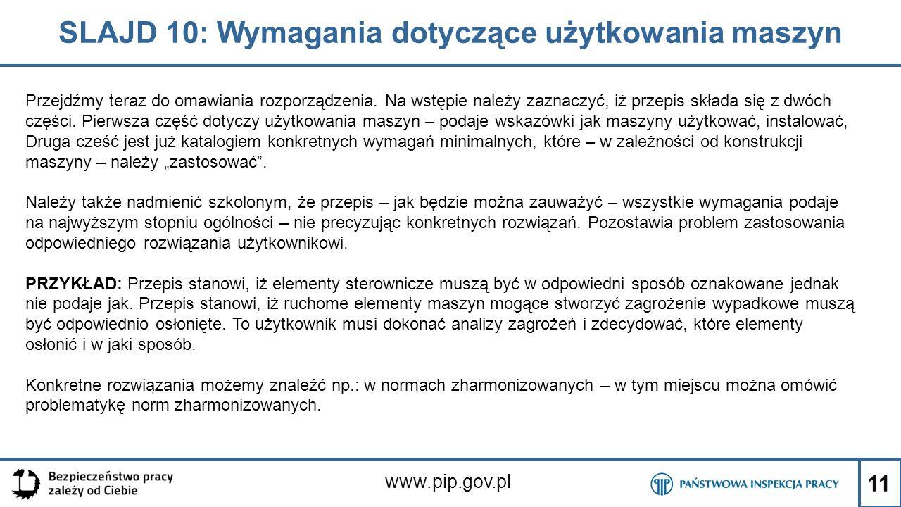 11 SLAJD 10: Wymagania dotyczące użytkowania maszyn www.pip.gov.pl Przejdźmy teraz do omawiania rozporządzenia. Na wstępie należy zaznaczyć, iż przepi