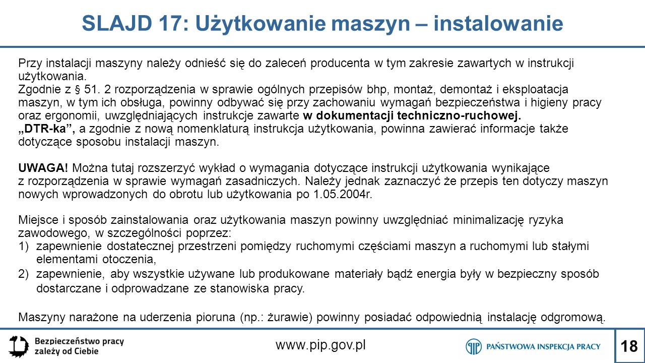 18 SLAJD 17: Użytkowanie maszyn – instalowanie www.pip.gov.pl Przy instalacji maszyny należy odnieść się do zaleceń producenta w tym zakresie zawartych w instrukcji użytkowania.