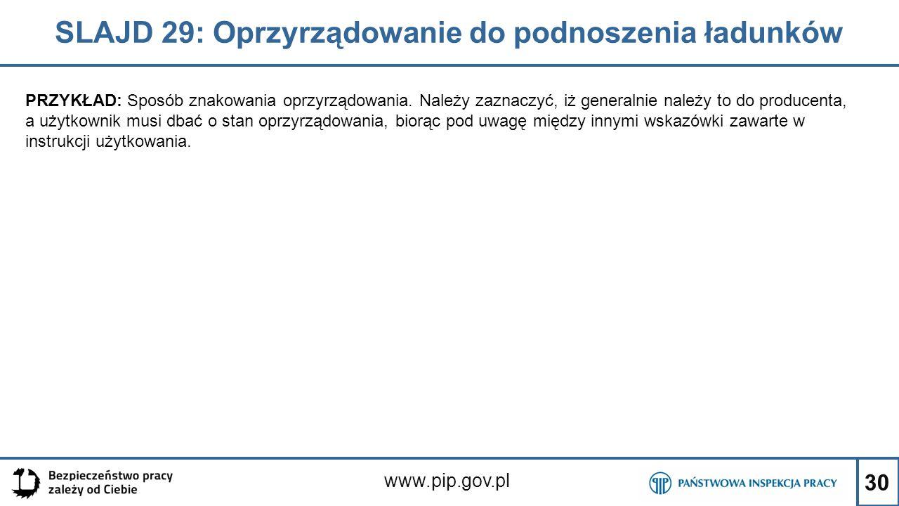 30 SLAJD 29: Oprzyrządowanie do podnoszenia ładunków www.pip.gov.pl PRZYKŁAD: Sposób znakowania oprzyrządowania. Należy zaznaczyć, iż generalnie należ