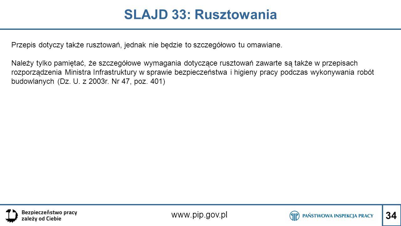 34 SLAJD 33: Rusztowania www.pip.gov.pl Przepis dotyczy także rusztowań, jednak nie będzie to szczegółowo tu omawiane. Należy tylko pamiętać, że szcze