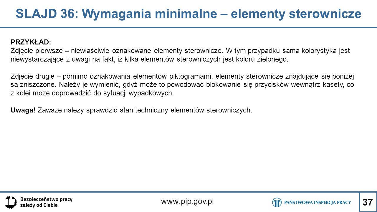 37 SLAJD 36: Wymagania minimalne – elementy sterownicze www.pip.gov.pl PRZYKŁAD: Zdjęcie pierwsze – niewłaściwie oznakowane elementy sterownicze. W ty