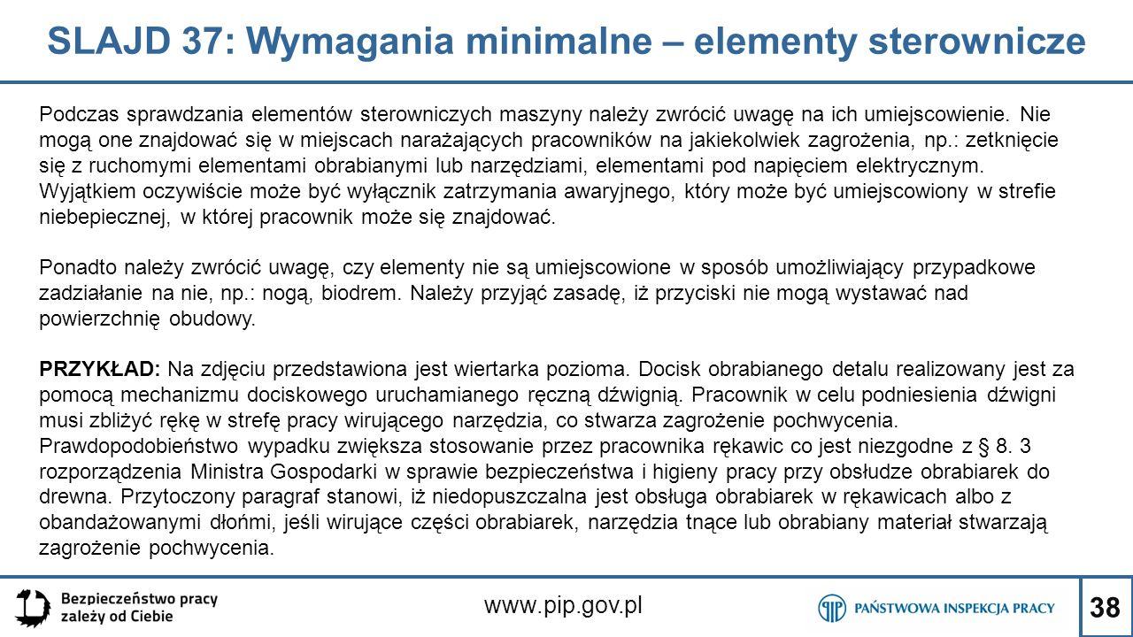 38 SLAJD 37: Wymagania minimalne – elementy sterownicze www.pip.gov.pl Podczas sprawdzania elementów sterowniczych maszyny należy zwrócić uwagę na ich umiejscowienie.